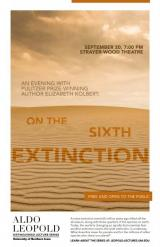 Poster for the 2018-2018 Leopold Series - On the Sixth Extinction - An evening with Pulitzer Prize-Winning Author Elizabeth Kolbert.